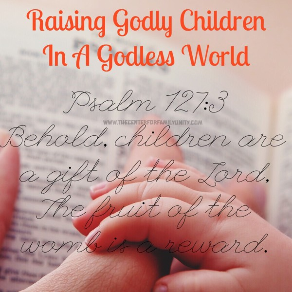 Raising Godly Children In A Godless World