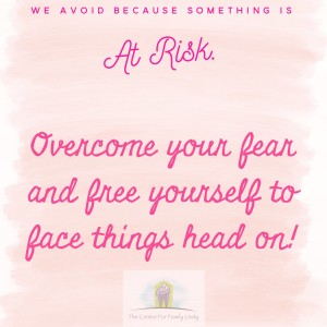 We avoid because something is at risk. Overcome your fear and free yourself to face things head on!
